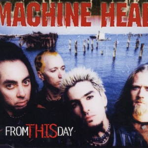 Machine Head - From This Day (1999)