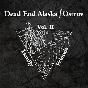 Ostrov / Dead End Alaska - Friends and Family: Vol.II (2012)