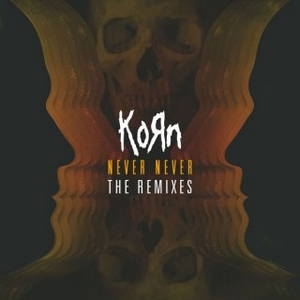 Korn – Never Never (The Remixes) (2013)