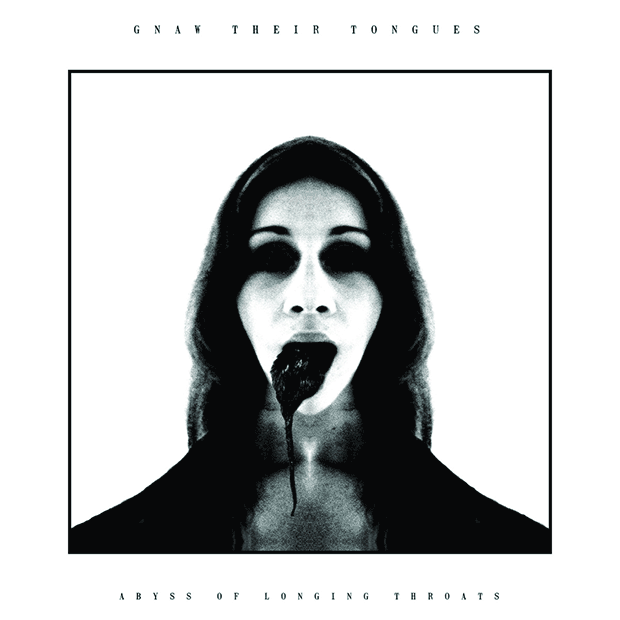 Gnaw Their Tongues - Abyss of Longing Throats (2015)