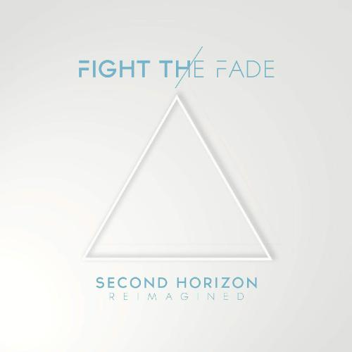 Fight The Fade - Second Horizon Reimagined (2015)