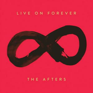 The Afters - Live On Forever (2015)