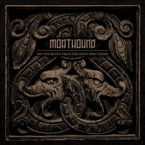 Morthound - Off The Beaten Track The Light Don't Shine (2015)