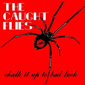 The Caught Flies - Chalk It Up To Bad Luck (2015)