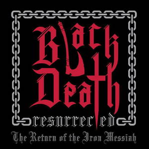 Black Death Resurrected - Return of the Iron Messiah (2015)