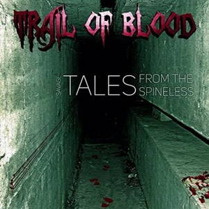 Trail Of Blood - Savage Tales From The Spineless (2015)