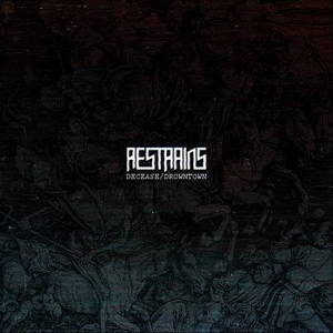 Restrains - Decease/Drowntown (2015)