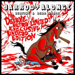Jarrod Alonge - Beating a Dead Horse [Deluxe Ultra-Limited Exclusive Undead Edition] (2015)