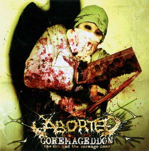 Aborted - Goremageddon: The Saw and the Carnage Done (2003)