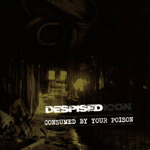 Despised Icon - Consumed by Your Poison (2002)
