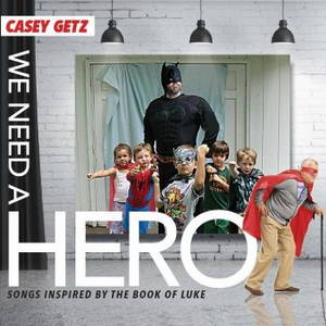 Casey Getz - We Need A Hero (2016)