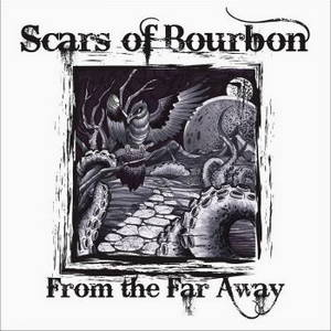 Scars Of Bourbon - From The Far Away (2016)