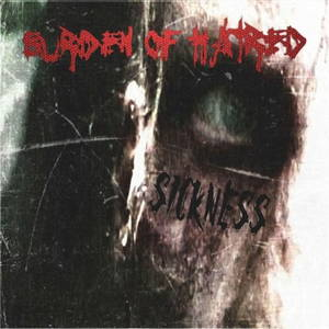 Burden Of Hatred - Sickness (2016)