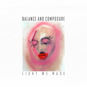 Balance And Composure - Light We Made (2016)