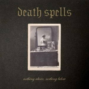 Death Spells - Nothing Above, Nothing Below (2016)