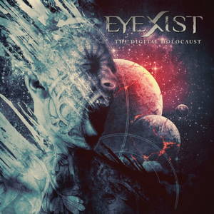 Eyexist - The Digital Holocaust (2016)