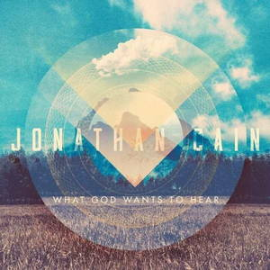 Jonathan Cain - What God Wants To Hear (2016)