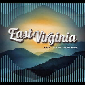 East Virginia - First...But Not the Beginning (2016)