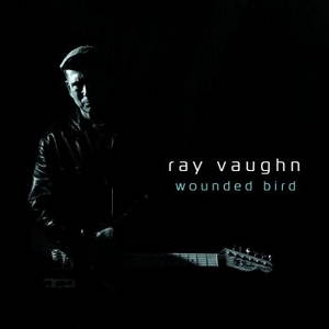 Ray Vaughn - Wounded Bird (2016)