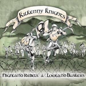 Kilkenny Knights - Highland Rebels & Lowland Buskers (2016)