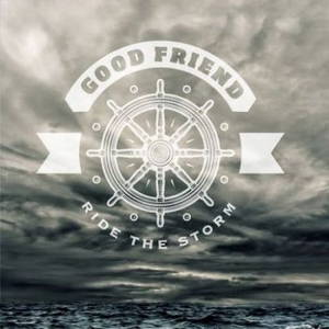 Good Friend - Ride The Storm (2016)
