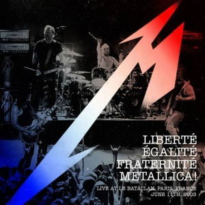 Metallica - Liberte, Egalite, Fraternite, Metallica!: Live at The Bataclan (2016)
