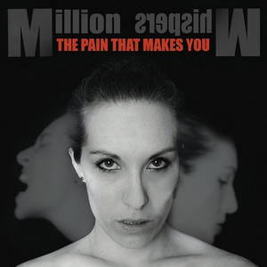 Million Whispers - The Pain That Makes You (2016)