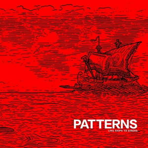 Patterns - Like Ships to Sirens (2016)