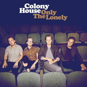 Colony House - Only The Lonely (2017)