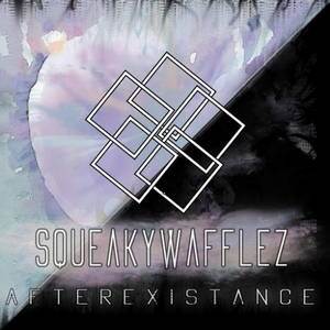 SqueakyWafflez - Afterexistance (2016)