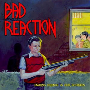 Bad Reaction - Making Friends Is Our Business (2017)
