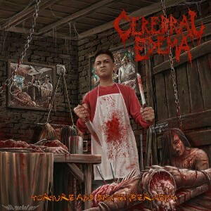 Cerebral Edema - Torture and Dismemberment (2017)