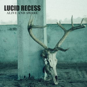 Lucid Recess - Alive and Aware (2016)