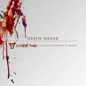 Death Nazar - Slendy Dog: 36 Minutes Forward to Mental (2017)