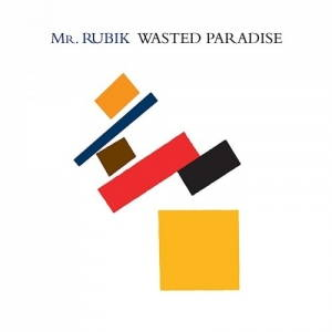 Mr. Rubik - Wasted Paradise (2017)