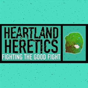 Heartland Heretics - Fighting The Good Fight (2016)