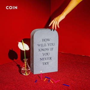 Coin - How Will You Know If You Never Try (2017)