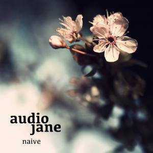 Audio Jane - Naive (2017)
