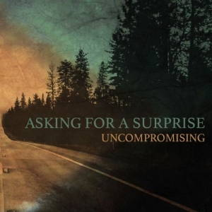 Asking For A Surprise - Uncompromising (2017)