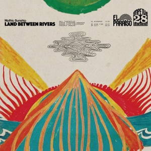 Mythic Sunship - Land Between Rivers (2017)