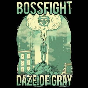 Bossfight - Daze of Gray (2017)