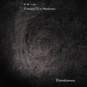 Drondamus - The Dreams Of A Madman (2017)
