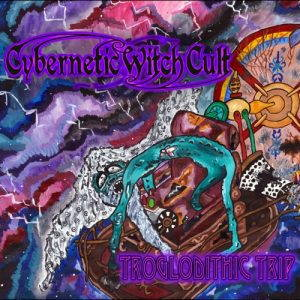 Cybernetic Witch Cult – Troglodithic Trip (2017)