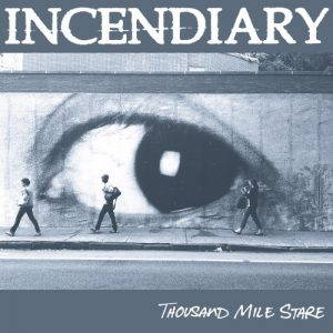 Incendiary – Thousand Mile Stare (2017)