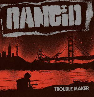 Rancid - Trouble Maker (2017)