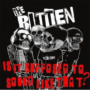The Bitten – Is It Supposed To Sound Like That (2017)