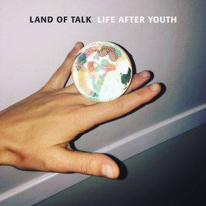 Land of Talk – Life After Youth (2017)