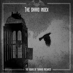 The Shard Index - The Sound Of Turning Machines (2017)
