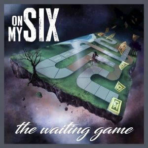 On My Six – The Waiting Game (2017)