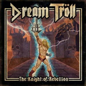 Dream Troll - The Knight of Rebellion (2017)